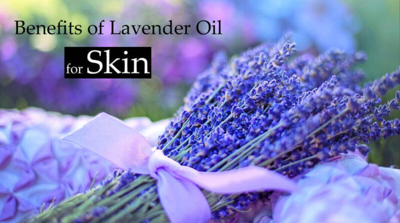 Benefits of Lavender Oil for Skin